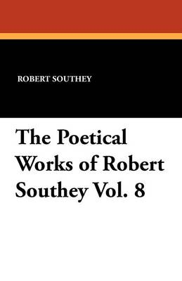 The Poetical Works of Robert Southey Vol. 8 (Paperback)