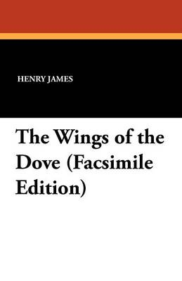 The Wings of the Dove (Facsimile Edition) (Paperback)