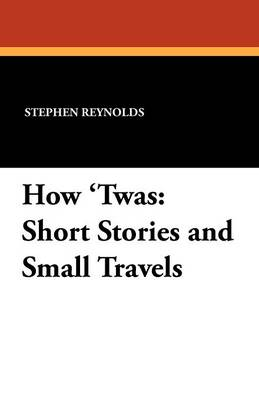 How 'Twas: Short Stories and Small Travels (Paperback)