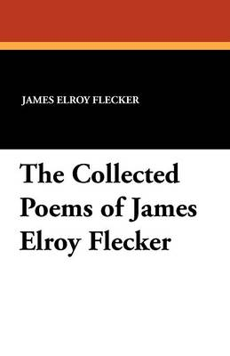 The Collected Poems of James Elroy Flecker (Paperback)
