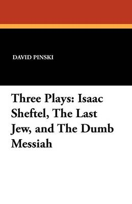 Three Plays: Isaac Sheftel, the Last Jew, and the Dumb Messiah (Paperback)