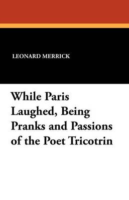 While Paris Laughed, Being Pranks and Passions of the Poet Tricotrin (Paperback)