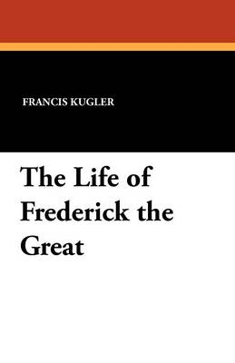 The Life of Frederick the Great (Paperback)