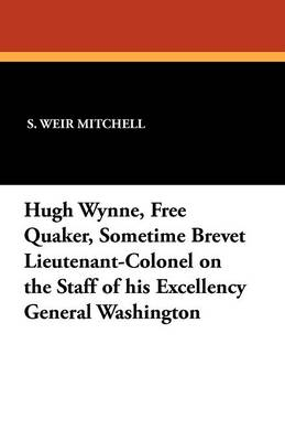 Hugh Wynne, Free Quaker, Sometime Brevet Lieutenant-Colonel on the Staff of His Excellency General Washington (Paperback)