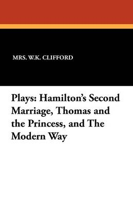 Plays: Hamilton's Second Marriage, Thomas and the Princess, and the Modern Way (Paperback)