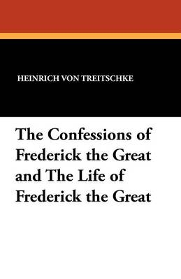 The Confessions of Frederick the Great and the Life of Frederick the Great (Paperback)