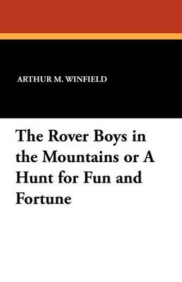 The Rover Boys in the Mountains: Or, a Hunt for Fun and Fortune - Rover Boys 6 (Paperback)