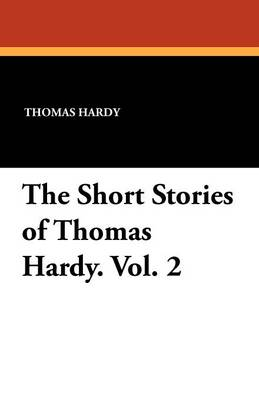 The Short Stories of Thomas Hardy. Vol. 2 (Paperback)