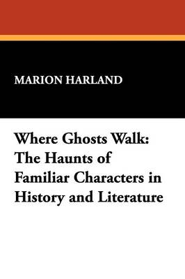 Where Ghosts Walk: The Haunts of Familiar Characters in History and Literature (Paperback)