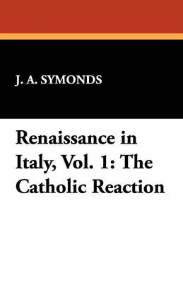 Renaissance in Italy, Vol. 1: The Catholic Reaction (Paperback)