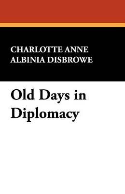 Old Days in Diplomacy (Paperback)