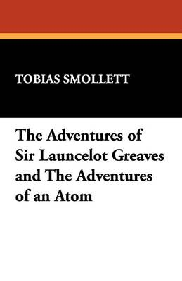 The Adventures of Sir Launcelot Greaves and the Adventures of an Atom (Paperback)