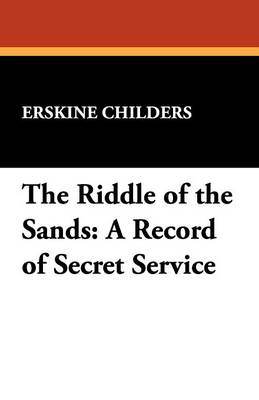 The Riddle of the Sands: A Record of Secret Service (Paperback)