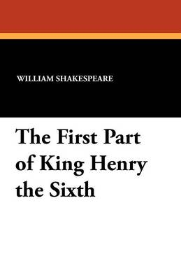 The First Part of King Henry the Sixth (Paperback)