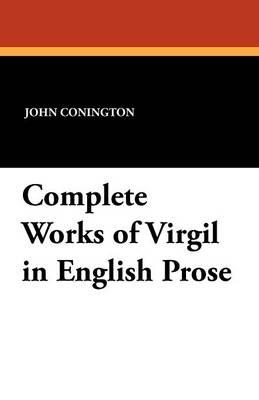 Complete Works of Virgil in English Prose (Paperback)