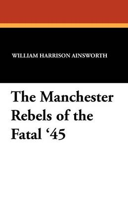 The Manchester Rebels of the Fatal '45 (Paperback)