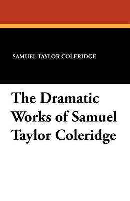The Dramatic Works of Samuel Taylor Coleridge (Paperback)