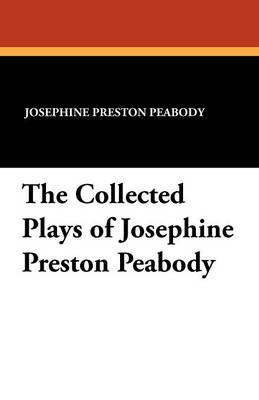 The Collected Plays of Josephine Preston Peabody (Paperback)