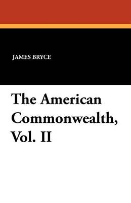 The American Commonwealth, Vol. II (Paperback)