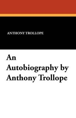 An Autobiography by Anthony Trollope (Paperback)