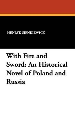 With Fire and Sword: An Historical Novel of Poland and Russia (Paperback)