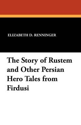 The Story of Rustem and Other Persian Hero Tales from Firdusi (Paperback)