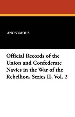 Official Records of the Union and Confederate Navies in the War of the Rebellion, Series II, Vol. 2 (Paperback)