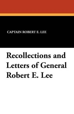 Recollections and Letters of General Robert E. Lee (Paperback)