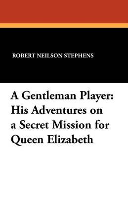 A Gentleman Player: His Adventures on a Secret Mission for Queen Elizabeth (Paperback)