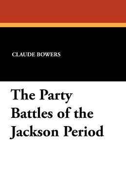 The Party Battles of the Jackson Period (Paperback)