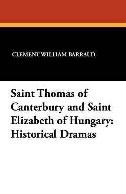 Saint Thomas of Canterbury and Saint Elizabeth of Hungary: Historical Dramas (Paperback)
