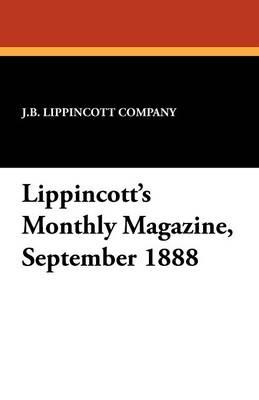 Lippincott's Monthly Magazine, September 1888 (Paperback)