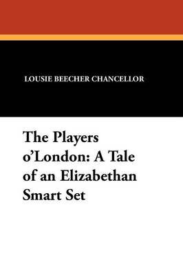 The Players O'London: A Tale of an Elizabethan Smart Set (Paperback)