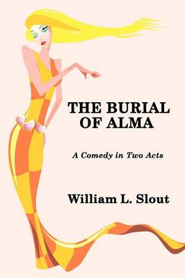 The Burial of Alma: A Comedy in Two Acts (Paperback)
