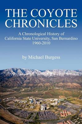 The Coyote Chronicles: A Chronological History of California State University, San Bernardino, 1960-2010 (Paperback)