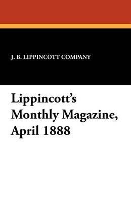 Lippincott's Monthly Magazine, April 1888 (Paperback)