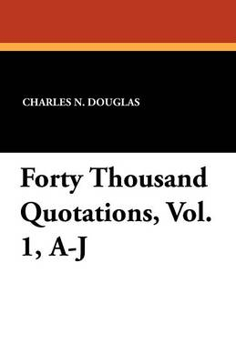 Forty Thousand Quotations, Vol. 1, A-J (Paperback)