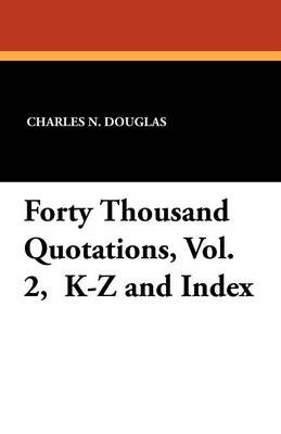 Forty Thousand Quotations, Vol. 2, K-Z and Index (Paperback)