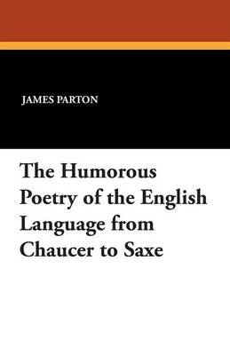 The Humorous Poetry of the English Language from Chaucer to Saxe (Paperback)