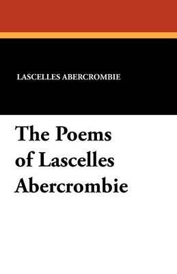 The Poems of Lascelles Abercrombie (Paperback)