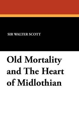 Old Mortality and the Heart of Midlothian (Paperback)