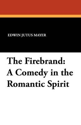The Firebrand: A Comedy in the Romantic Spirit (Paperback)