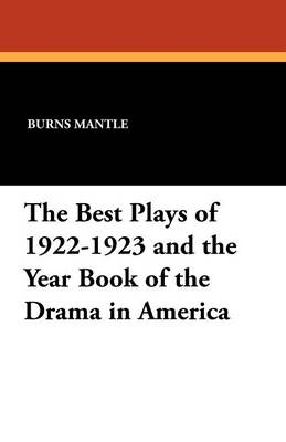 The Best Plays of 1922-1923 and the Year Book of the Drama in America (Paperback)