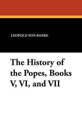 The History of the Popes, Books V, VI, and VII (Paperback)