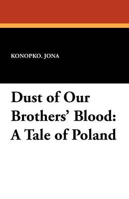 Dust of Our Brothers' Blood: A Tale of Poland (Paperback)