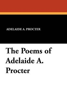 The Poems of Adelaide A. Procter (Paperback)