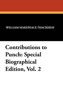 Contributions to Punch: Special Biographical Edition, Vol. 2 (Paperback)