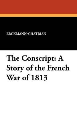 The Conscript: A Story of the French War of 1813 (Paperback)