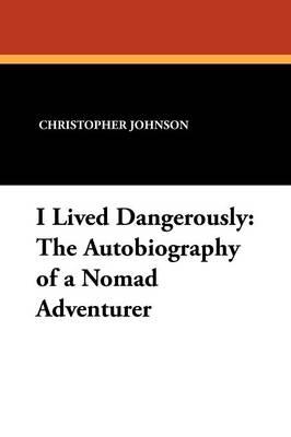 I Lived Dangerously: The Autobiography of a Nomad Adventurer (Paperback)