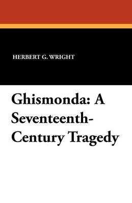 Ghismonda: A Seventeenth-Century Tragedy (Paperback)